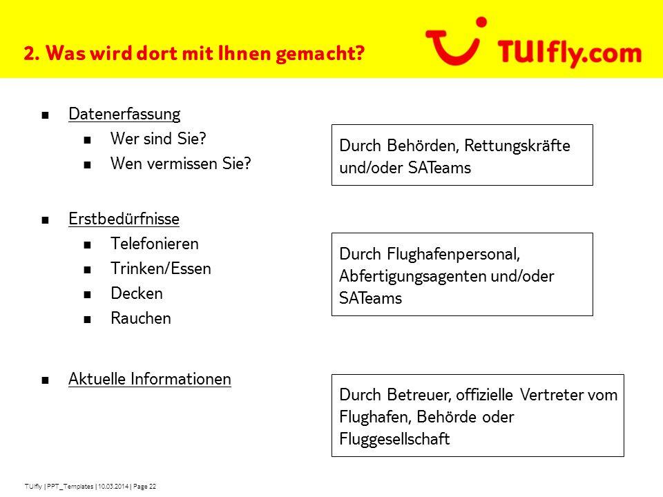 TUIfly   PPT_Templates   10.03.2014   Page 22 2.Was wird dort mit Ihnen gemacht.