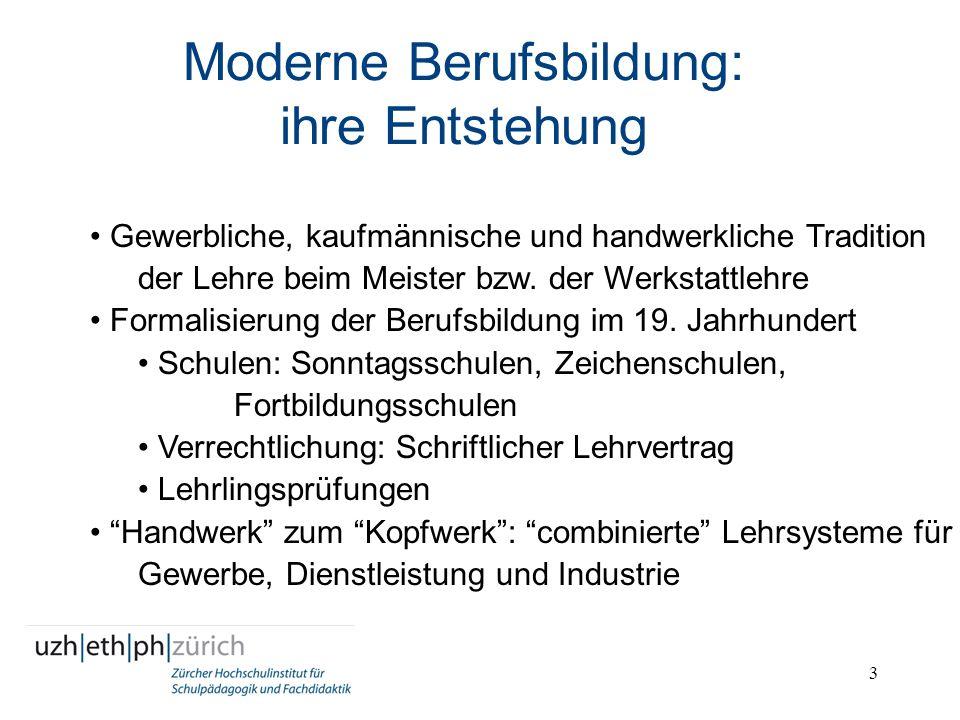 3 Moderne Berufsbildung: ihre Entstehung Gewerbliche, kaufmännische und handwerkliche Tradition der Lehre beim Meister bzw. der Werkstattlehre Formali