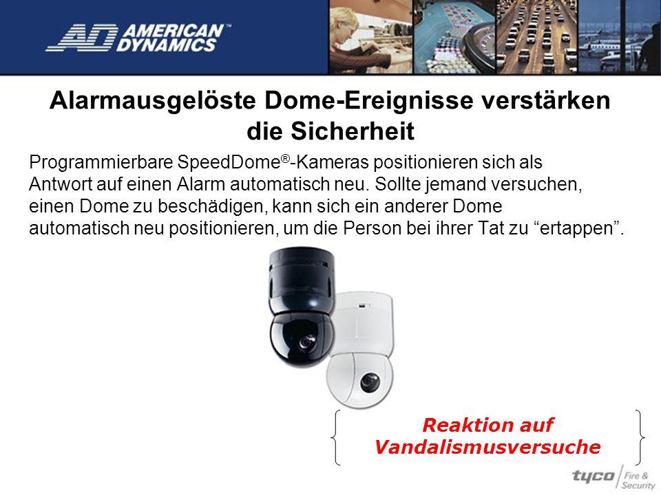 Alarmausgelöste Dome-Ereignisse verstärken die Sicherheit Programmierbare SpeedDome ® -Kameras positionieren sich als Antwort auf einen Alarm automati