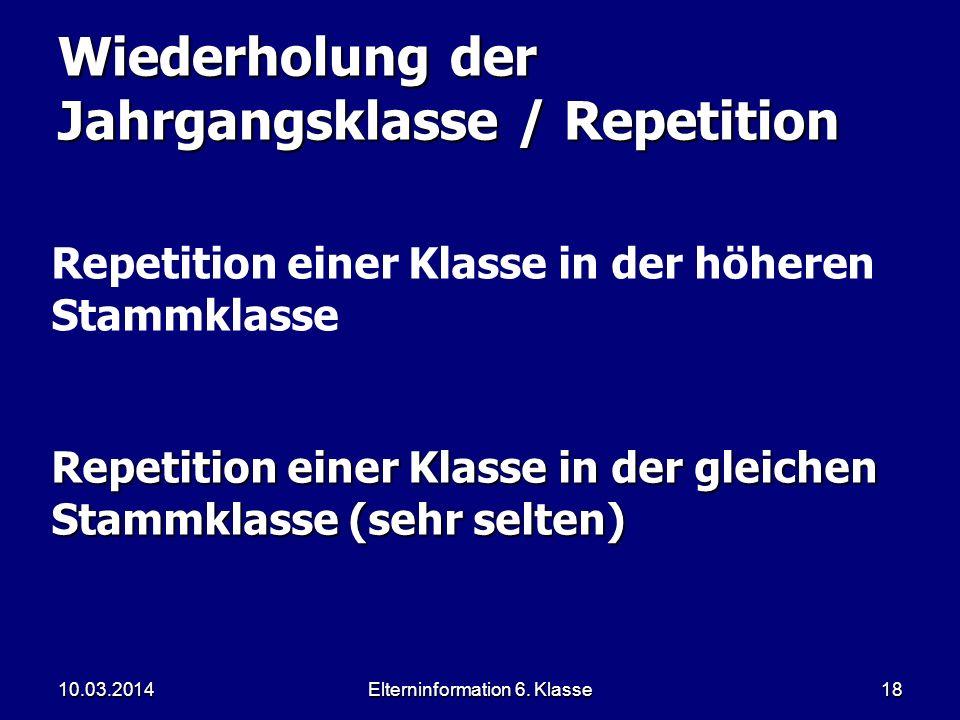 Elterninformation 6. Klasse18 Wiederholung der Jahrgangsklasse / Repetition Repetition einer Klasse in der gleichen Stammklasse (sehr selten) Repetiti