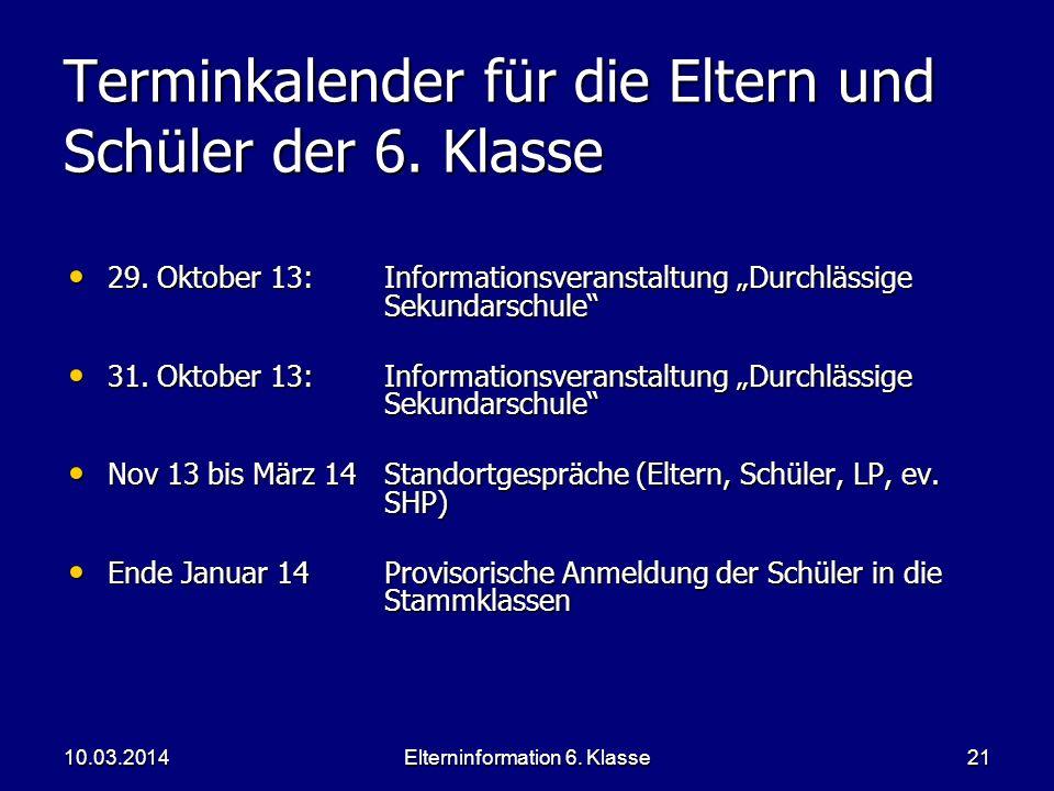 Elterninformation 6. Klasse21 Terminkalender für die Eltern und Schüler der 6. Klasse 29. Oktober 13: Informationsveranstaltung Durchlässige Sekundars