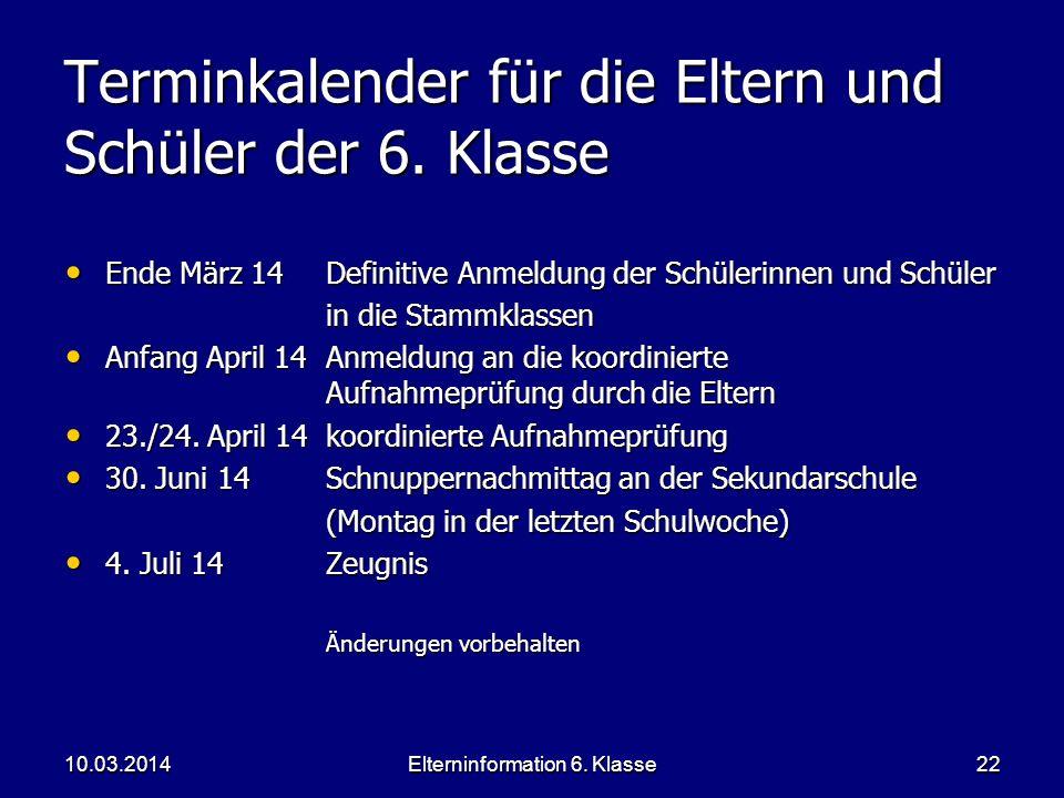 Elterninformation 6. Klasse22 Terminkalender für die Eltern und Schüler der 6. Klasse Ende März 14Definitive Anmeldung der Schülerinnen und Schüler En