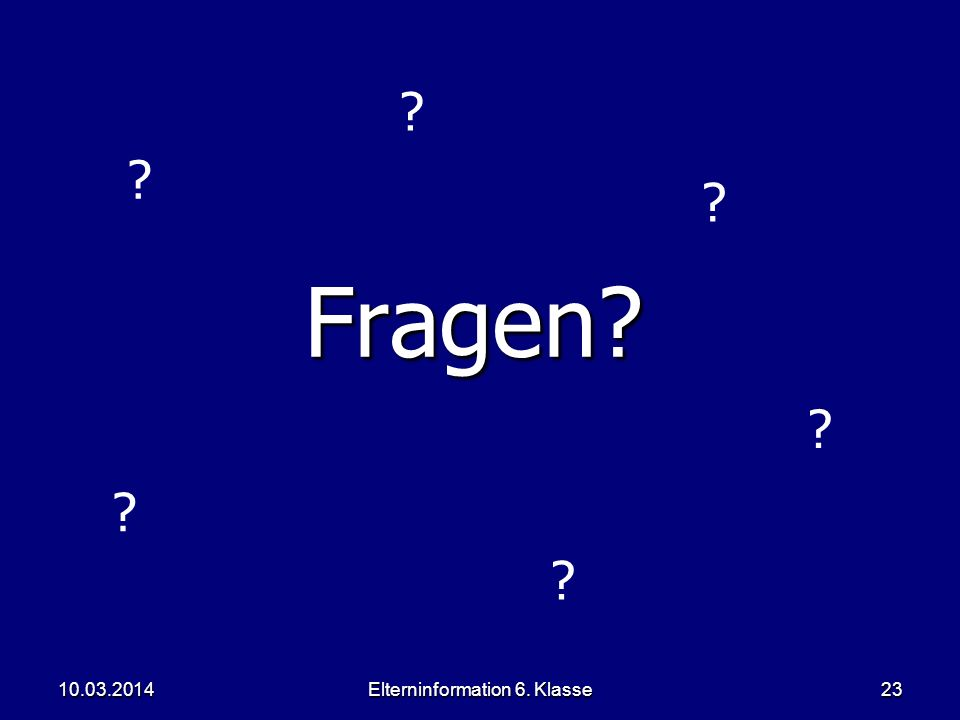 Elterninformation 6. Klasse23 Fragen? ? ? ? ? ? ? 10.03.2014