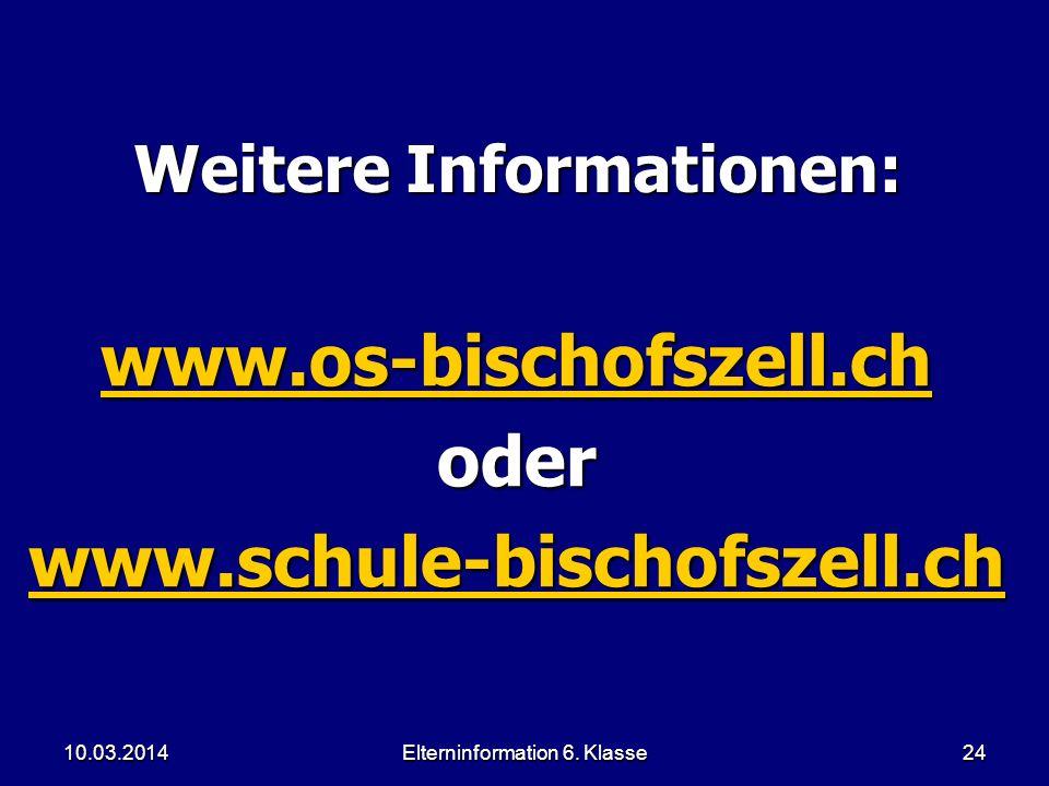 Elterninformation 6. Klasse24 Weitere Informationen: www.os-bischofszell.ch oder www.schule-bischofszell.ch 10.03.2014