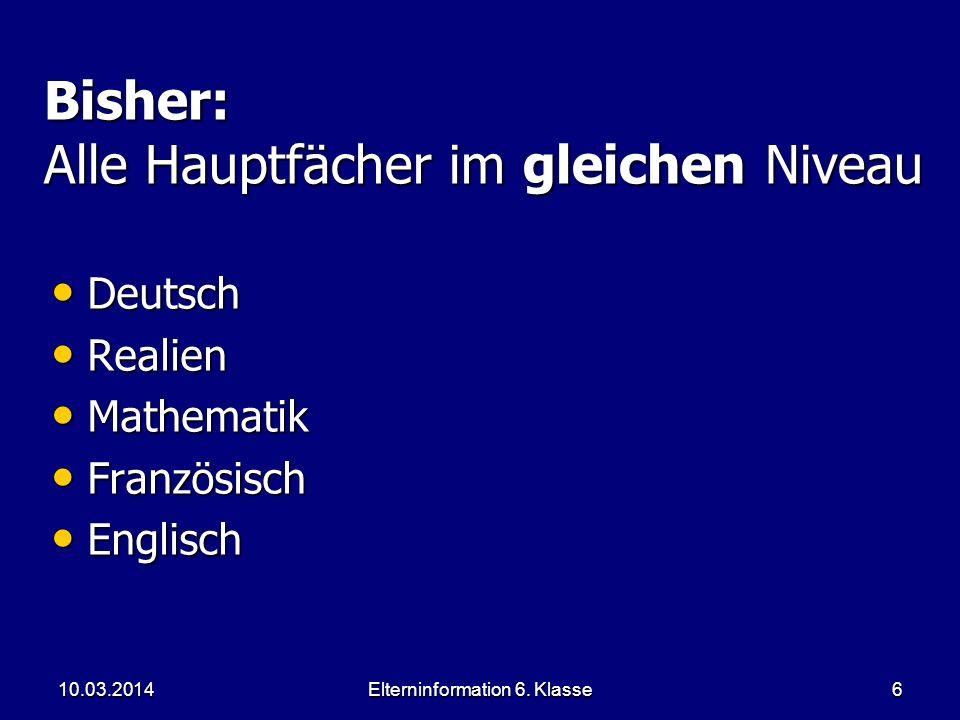 Elterninformation 6. Klasse6 Bisher: Alle Hauptfächer im gleichen Niveau Deutsch Deutsch Realien Realien Mathematik Mathematik Französisch Französisch