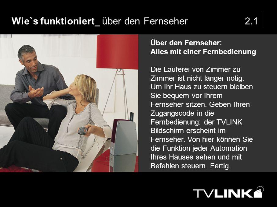 Wie`s funktioniert_ über den Fernseher2.1 Über den Fernseher: Alles mit einer Fernbedienung Die Lauferei von Zimmer zu Zimmer ist nicht länger nötig: