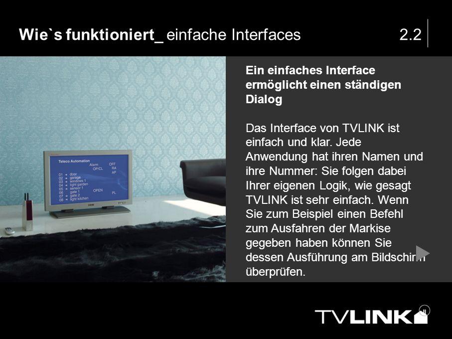 Wie`s funktioniert_ einfache Interfaces2.2 Ein einfaches Interface ermöglicht einen ständigen Dialog Das Interface von TVLINK ist einfach und klar. Je