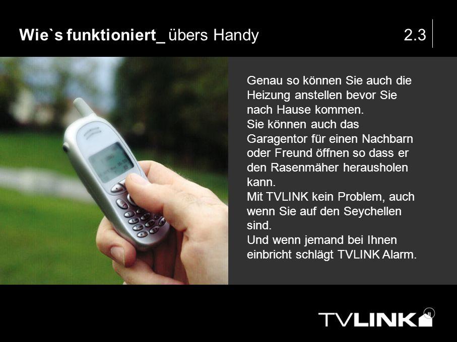 Wie`s funktioniert_ übers Handy2.3 Genau so können Sie auch die Heizung anstellen bevor Sie nach Hause kommen. Sie können auch das Garagentor für eine