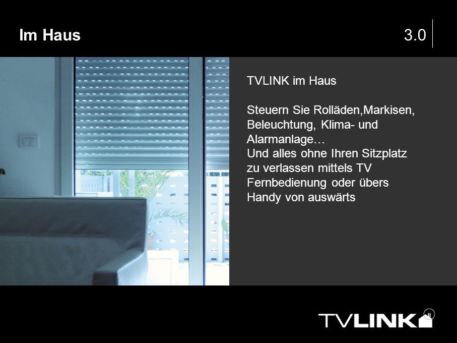 3.0 TVLINK im Haus Steuern Sie Rolläden,Markisen, Beleuchtung, Klima- und Alarmanlage… Und alles ohne Ihren Sitzplatz zu verlassen mittels TV Fernbedi