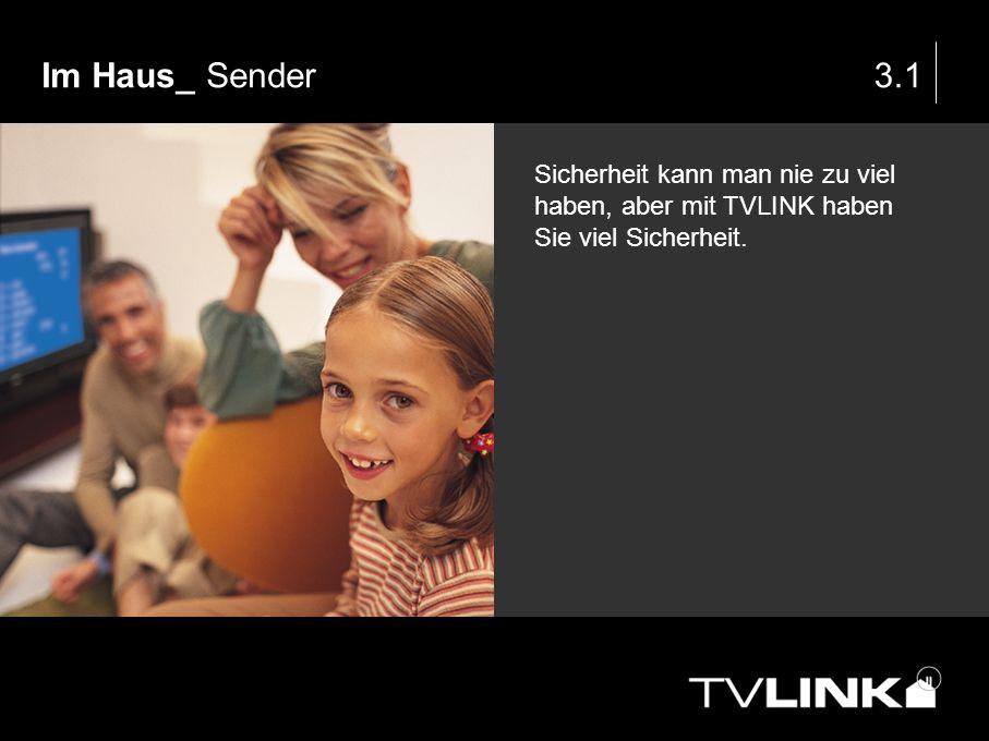 Im Haus_ Sender3.1 Sicherheit kann man nie zu viel haben, aber mit TVLINK haben Sie viel Sicherheit.