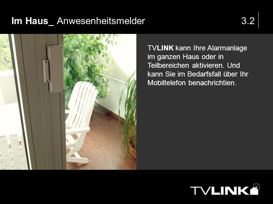Im Haus_ Anwesenheitsmelder3.2 TVLINK kann Ihre Alarmanlage im ganzen Haus oder in Teilbereichen aktivieren. Und kann Sie im Bedarfsfall über Ihr Mobi