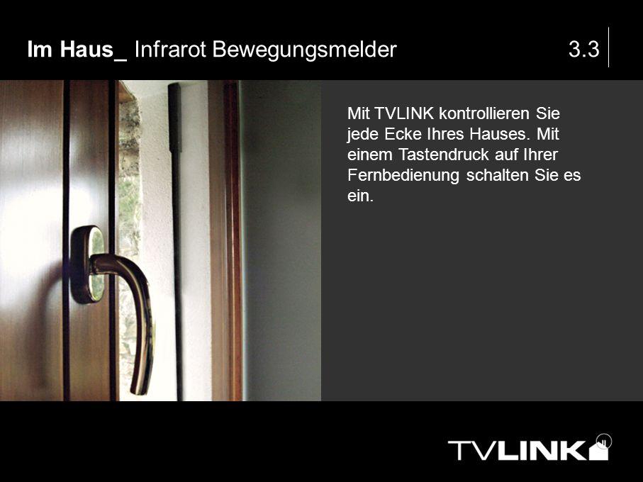 Im Haus_ Infrarot Bewegungsmelder3.3 Mit TVLINK kontrollieren Sie jede Ecke Ihres Hauses. Mit einem Tastendruck auf Ihrer Fernbedienung schalten Sie e