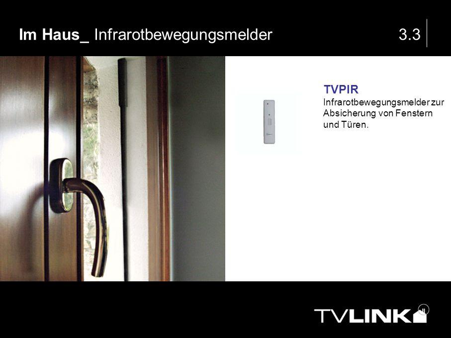 Im Haus_ Infrarotbewegungsmelder3.3 TVPIR Infrarotbewegungsmelder zur Absicherung von Fenstern und Türen.