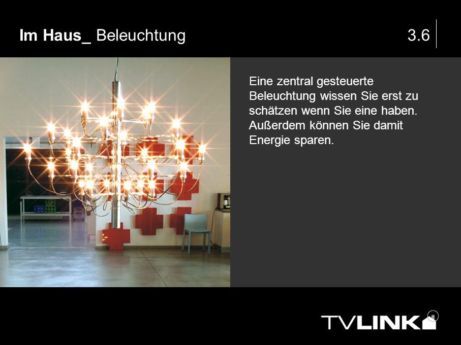 Im Haus_ Beleuchtung3.6 Eine zentral gesteuerte Beleuchtung wissen Sie erst zu schätzen wenn Sie eine haben. Außerdem können Sie damit Energie sparen.
