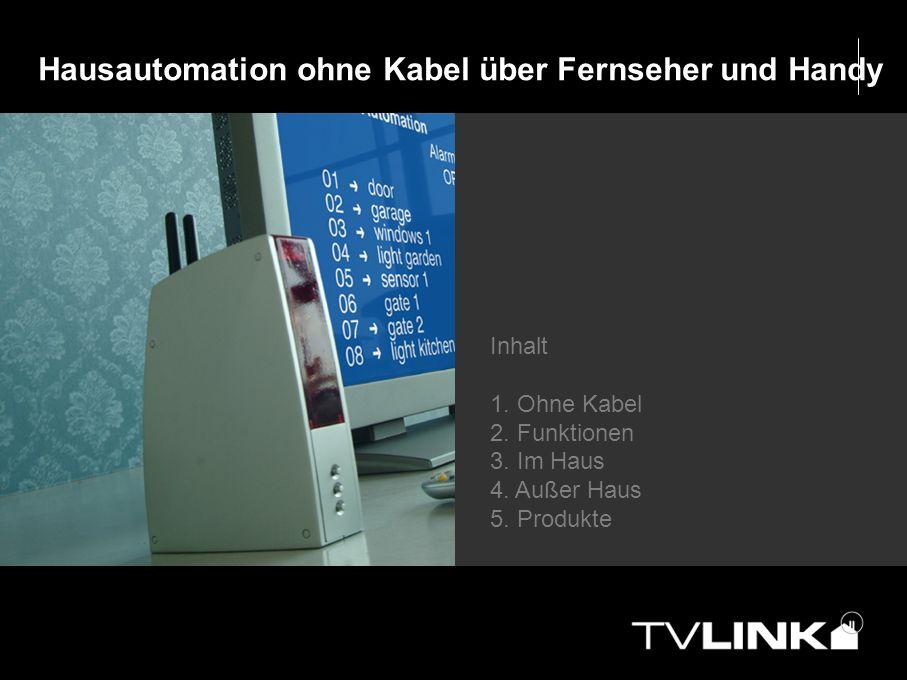 Hausautomation ohne Kabel über Fernseher und Handy Inhalt 1. Ohne Kabel 2. Funktionen 3. Im Haus 4. Außer Haus 5. Produkte