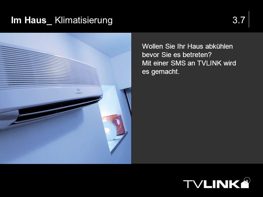 Im Haus_ Klimatisierung3.7 Wollen Sie Ihr Haus abkühlen bevor Sie es betreten? Mit einer SMS an TVLINK wird es gemacht.