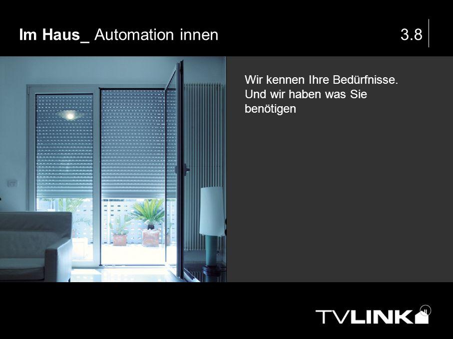 Im Haus_ Automation innen3.8 Wir kennen Ihre Bedürfnisse. Und wir haben was Sie benötigen