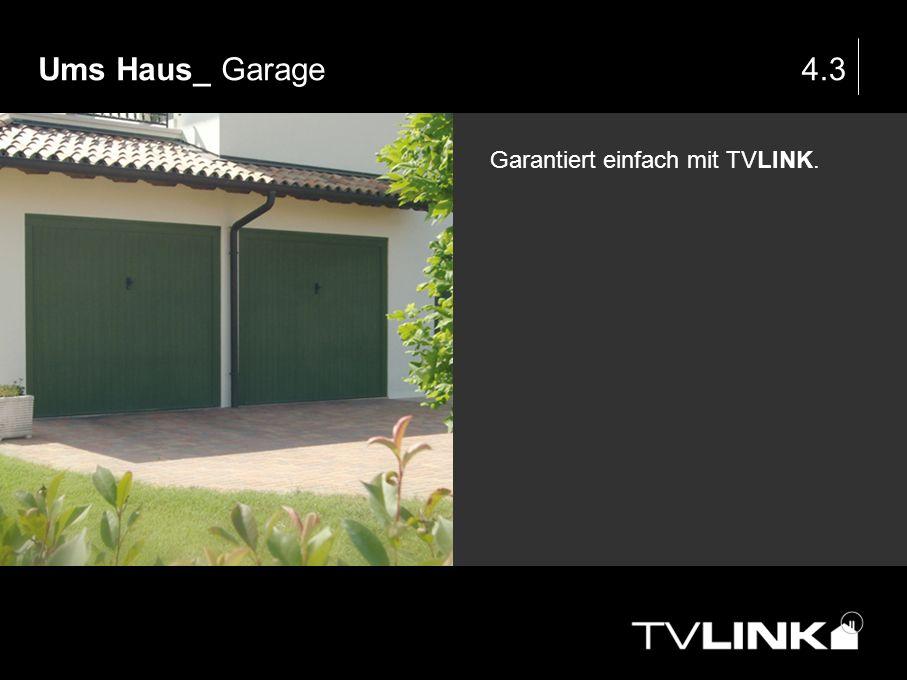 Ums Haus_ Garage4.3 Garantiert einfach mit TVLINK.