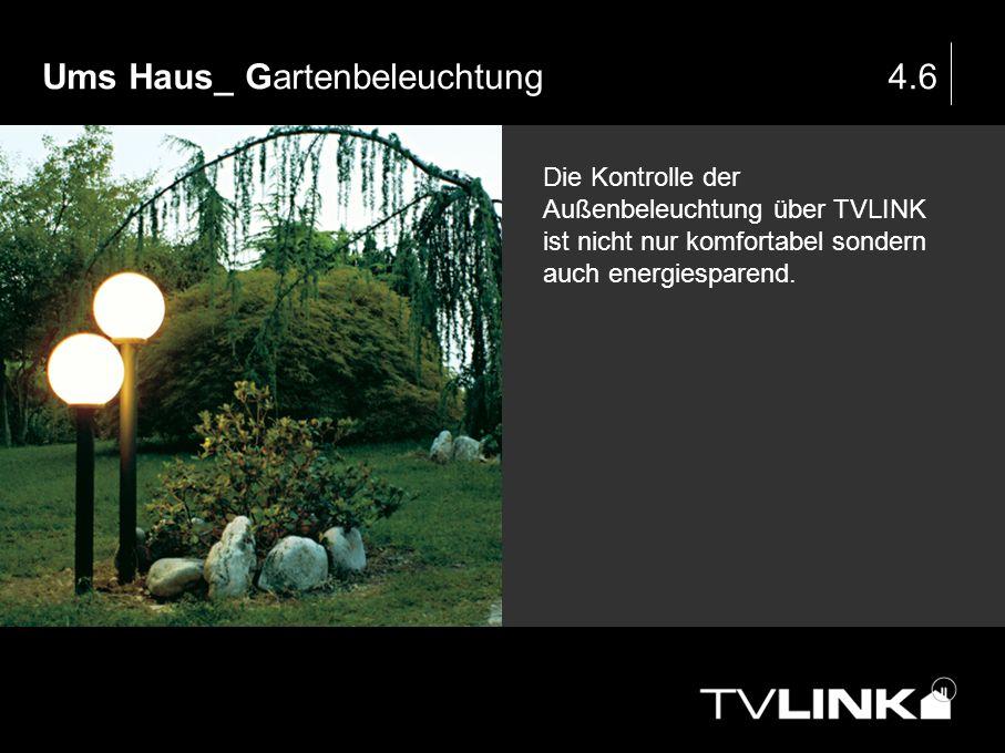 Ums Haus_ Gartenbeleuchtung4.6 Die Kontrolle der Außenbeleuchtung über TVLINK ist nicht nur komfortabel sondern auch energiesparend.
