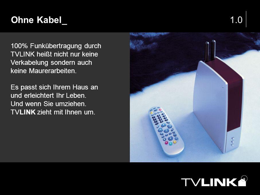 Ohne Kabel_1.0 100% Funkübertragung durch TVLINK heißt nicht nur keine Verkabelung sondern auch keine Maurerarbeiten. Es passt sich Ihrem Haus an und