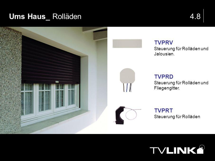 Ums Haus_ Rolläden4.8 TVPRV Steuerung für Rolläden und Jalousien. TVPRD Steuerung für Rolläden und Fliegengitter. TVPRT Steuerung für Rolläden