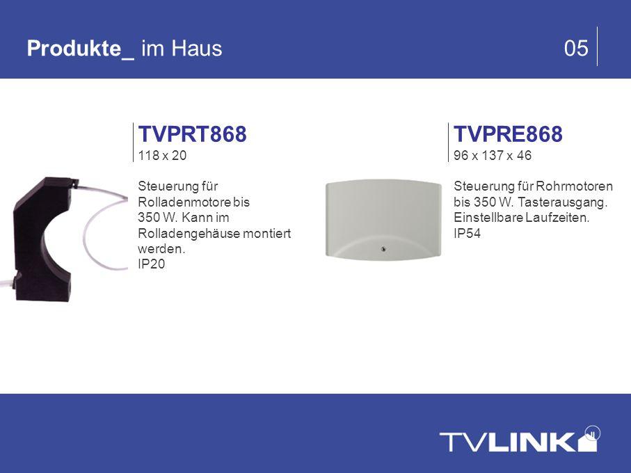 Produkte_ im Haus 05 TVPRE868 96 x 137 x 46 Steuerung für Rohrmotoren bis 350 W. Tasterausgang. Einstellbare Laufzeiten. IP54 TVPRT868 118 x 20 Steuer