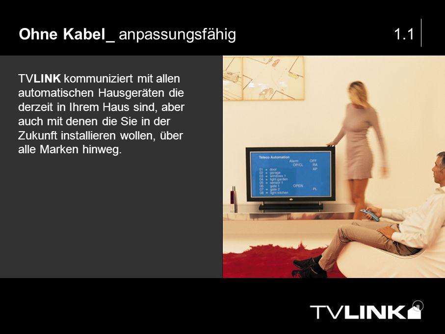 Ohne Kabel_ anpassungsfähig1.1 TVLINK kommuniziert mit allen automatischen Hausgeräten die derzeit in Ihrem Haus sind, aber auch mit denen die Sie in