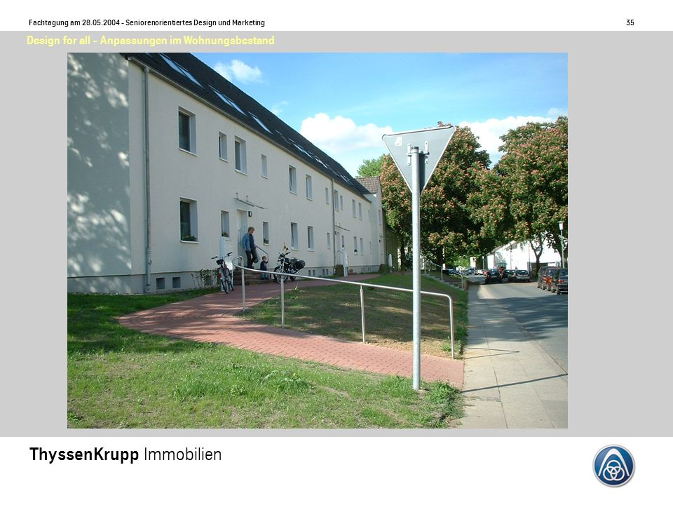 35 Fachtagung am 28.05.2004 - Seniorenorientiertes Design und Marketing ThyssenKrupp Immobilien Design for all - Anpassungen im Wohnungsbestand