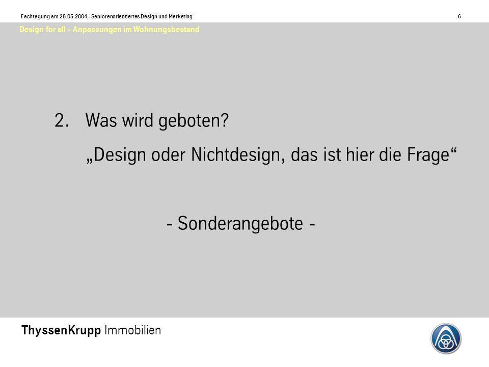 6 Fachtagung am 28.05.2004 - Seniorenorientiertes Design und Marketing ThyssenKrupp Immobilien Design for all - Anpassungen im Wohnungsbestand 2.Was wird geboten.