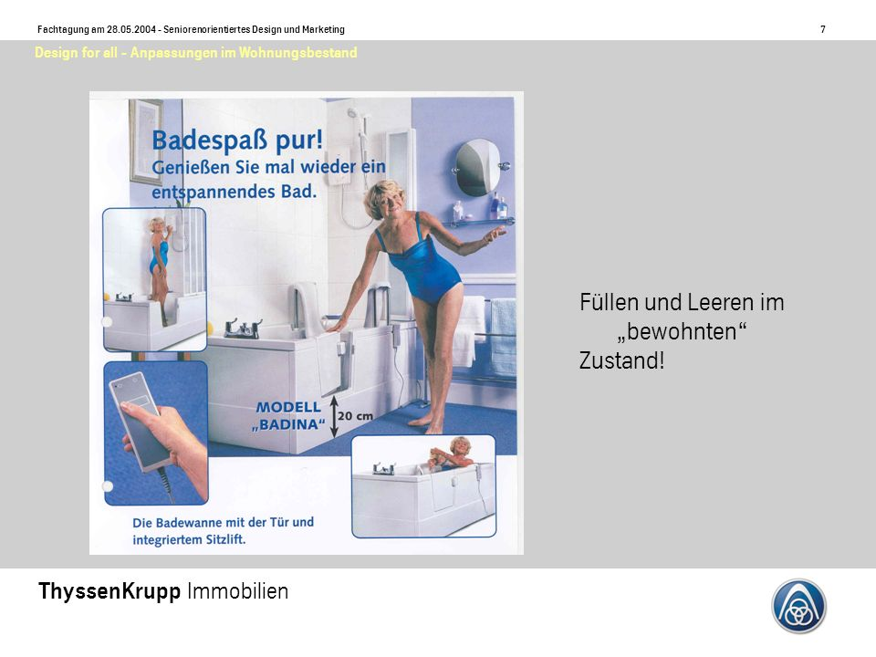 8 Fachtagung am 28.05.2004 - Seniorenorientiertes Design und Marketing ThyssenKrupp Immobilien Design for all - Anpassungen im Wohnungsbestand