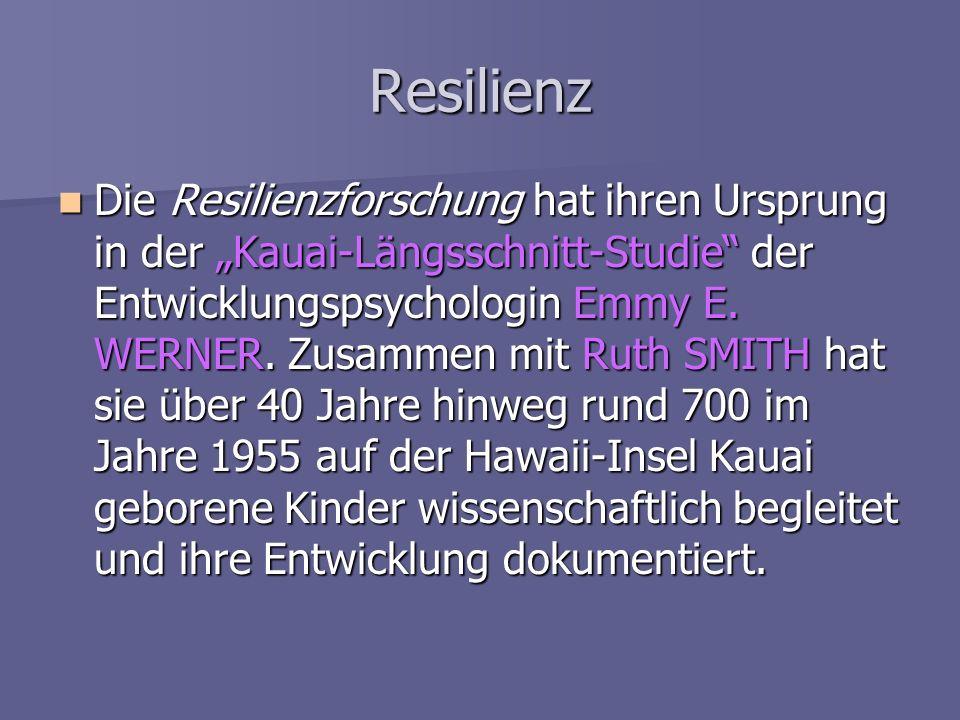 Resilienz Die Resilienzforschung hat ihren Ursprung in der Kauai-Längsschnitt-Studie der Entwicklungspsychologin Emmy E. WERNER. Zusammen mit Ruth SMI