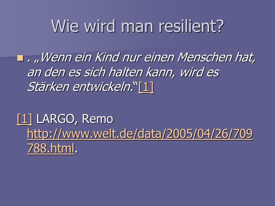 Wie wird man resilient?. Wenn ein Kind nur einen Menschen hat, an den es sich halten kann, wird es Stärken entwickeln.[1]. Wenn ein Kind nur einen Men