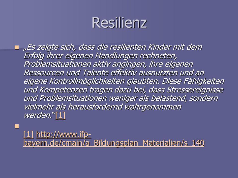 Resilienz Es zeigte sich, dass die resilienten Kinder mit dem Erfolg ihrer eigenen Handlungen rechneten, Problemsituationen aktiv angingen, ihre eigen
