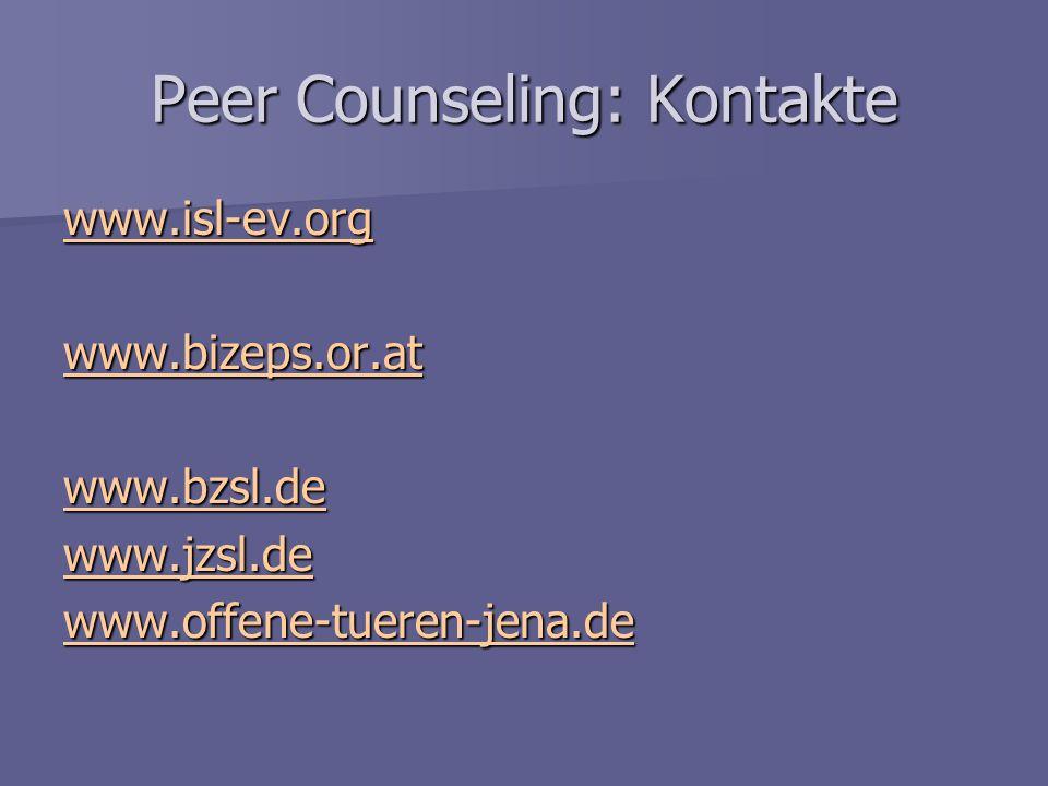 Peer Counseling: Kontakte www.isl-ev.org www.bizeps.or.at www.bzsl.de www.jzsl.de www.offene-tueren-jena.de