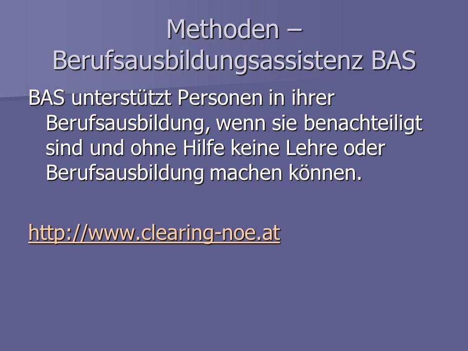 Methoden – Berufsausbildungsassistenz BAS BAS unterstützt Personen in ihrer Berufsausbildung, wenn sie benachteiligt sind und ohne Hilfe keine Lehre o