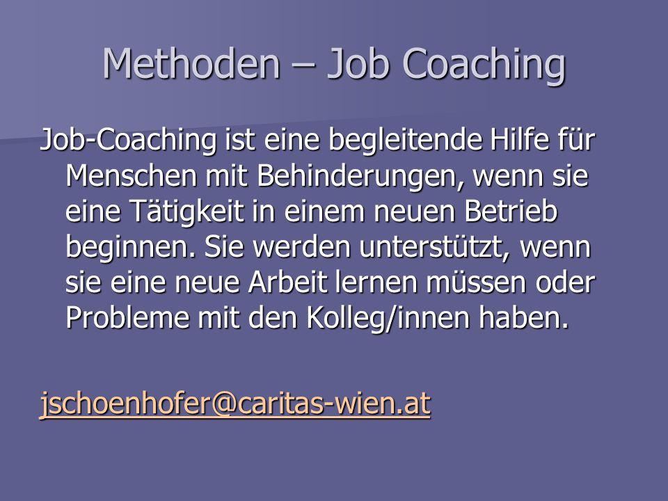 Methoden – Job Coaching Job-Coaching ist eine begleitende Hilfe für Menschen mit Behinderungen, wenn sie eine Tätigkeit in einem neuen Betrieb beginne
