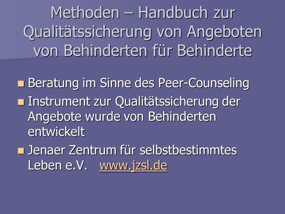 Methoden – Handbuch zur Qualitätssicherung von Angeboten von Behinderten für Behinderte Beratung im Sinne des Peer-Counseling Beratung im Sinne des Pe