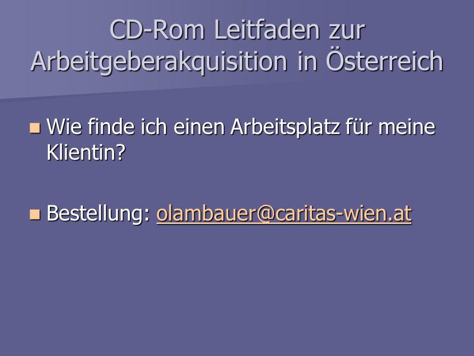 CD-Rom Leitfaden zur Arbeitgeberakquisition in Österreich Wie finde ich einen Arbeitsplatz für meine Klientin? Wie finde ich einen Arbeitsplatz für me