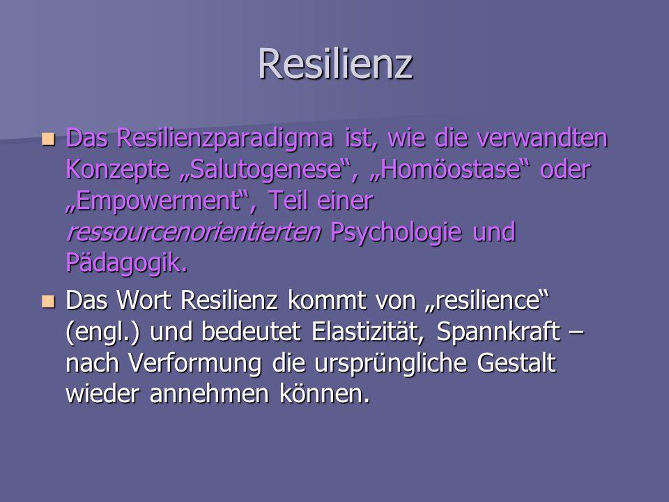 Resilienz Das Resilienzparadigma ist, wie die verwandten Konzepte Salutogenese, Homöostase oder Empowerment, Teil einer ressourcenorientierten Psychol