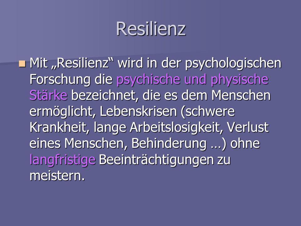 Resilienz Mit Resilienz wird in der psychologischen Forschung die psychische und physische Stärke bezeichnet, die es dem Menschen ermöglicht, Lebenskr