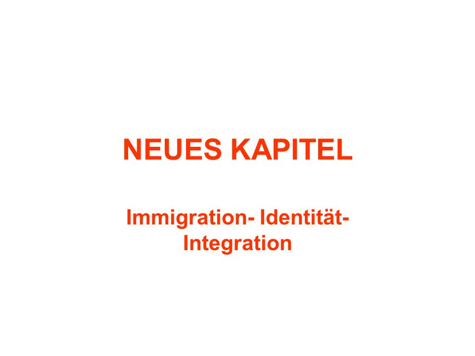 NEUES KAPITEL Immigration- Identität- Integration