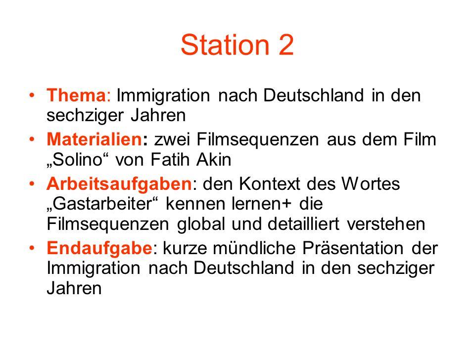 Station 2 Thema: Immigration nach Deutschland in den sechziger Jahren Materialien: zwei Filmsequenzen aus dem Film Solino von Fatih Akin Arbeitsaufgab