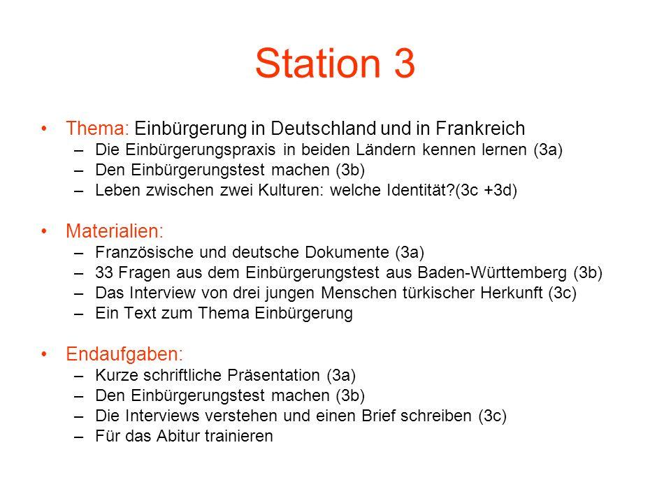 Station 3 Thema: Einbürgerung in Deutschland und in Frankreich –Die Einbürgerungspraxis in beiden Ländern kennen lernen (3a) –Den Einbürgerungstest ma