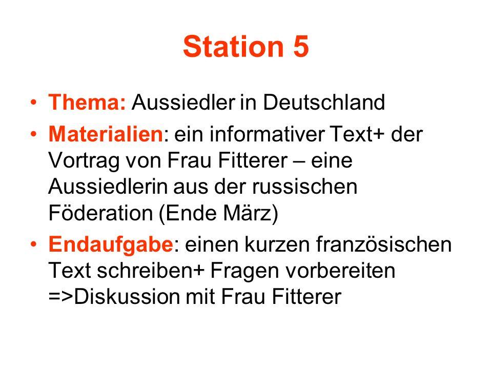 Station 5 Thema: Aussiedler in Deutschland Materialien: ein informativer Text+ der Vortrag von Frau Fitterer – eine Aussiedlerin aus der russischen Fö