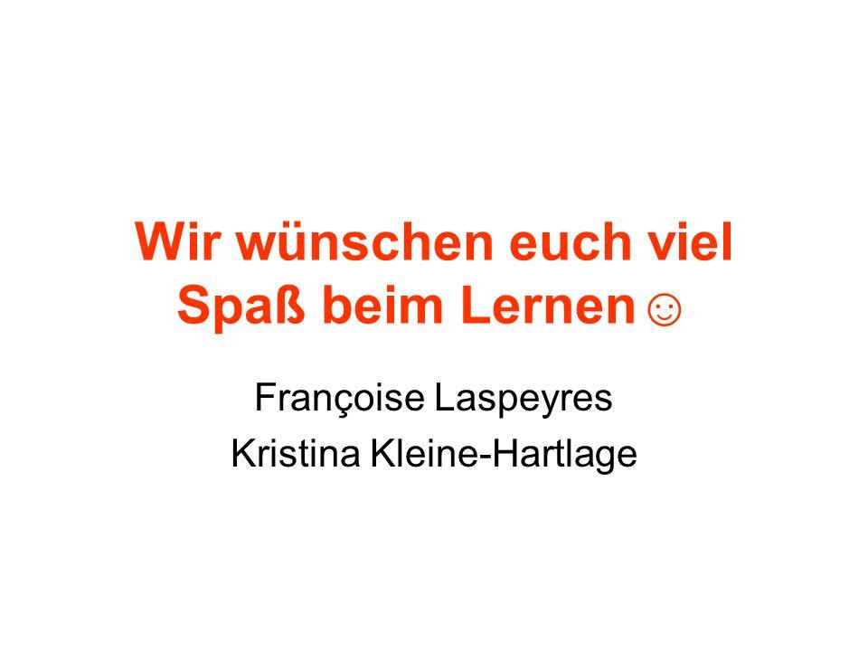 Wir wünschen euch viel Spaß beim Lernen Françoise Laspeyres Kristina Kleine-Hartlage
