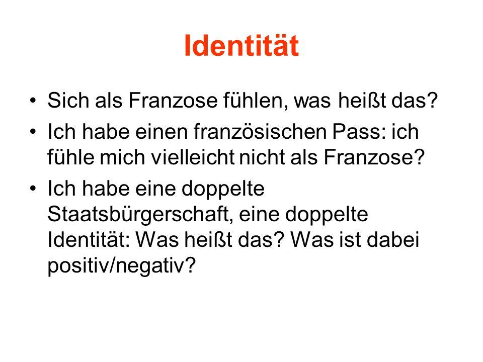 Identität Sich als Franzose fühlen, was heißt das? Ich habe einen französischen Pass: ich fühle mich vielleicht nicht als Franzose? Ich habe eine dopp