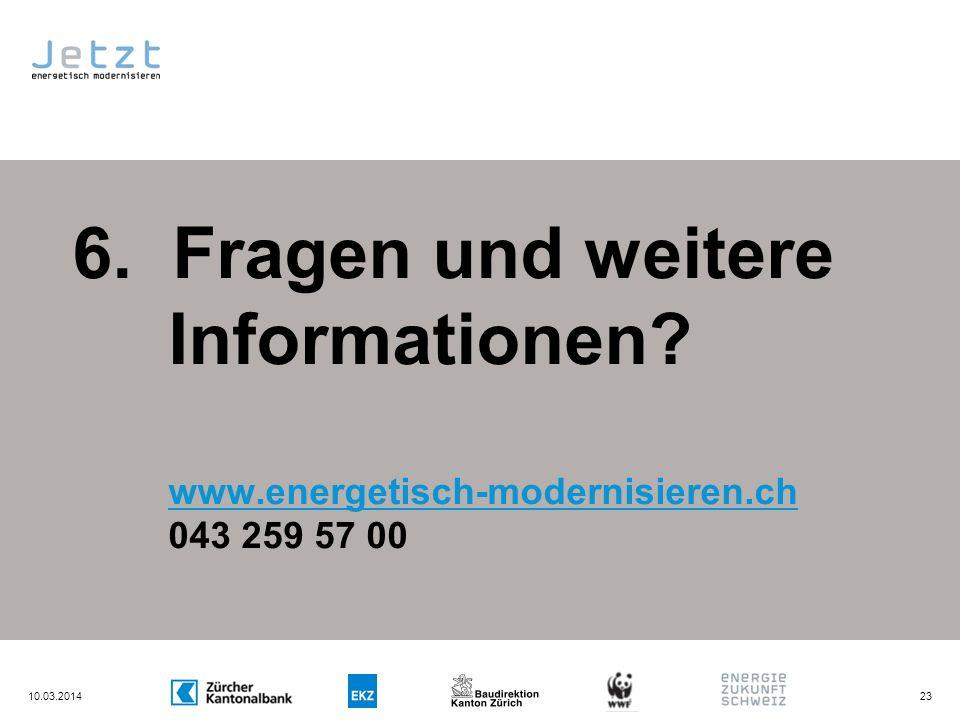 10.03.201423 6. Fragen und weitere Informationen? www.energetisch-modernisieren.ch 043 259 57 00 www.energetisch-modernisieren.ch