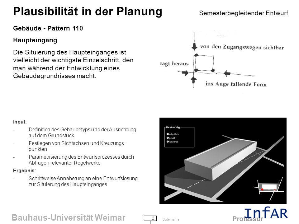 Bauhaus-Universität Weimar 3 Dateiname Plausibilität in der Planung Semesterbegleitender Entwurf Gebäude - Pattern 120 Wege und Ziele Die Anlage von Wegen wird nur dann als richtig und bequem empfunden, wenn sie dem Gehverlauf entspricht.
