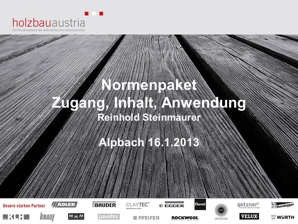 Normenpaket Zugang, Inhalt, Anwendung Reinhold Steinmaurer Alpbach 16.1.2013