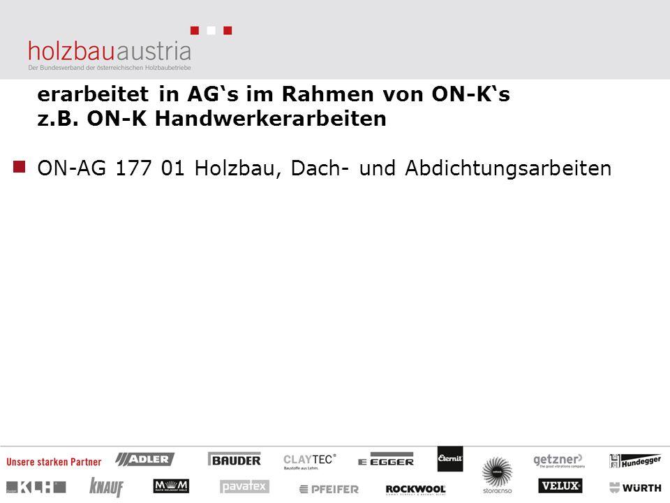 erarbeitet in AGs im Rahmen von ON-Ks z.B. ON-K Handwerkerarbeiten ON-AG 177 01 Holzbau, Dach- und Abdichtungsarbeiten